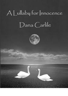 A Lullaby for Innocence: A Lullaby for Innocence by Dana Carlile