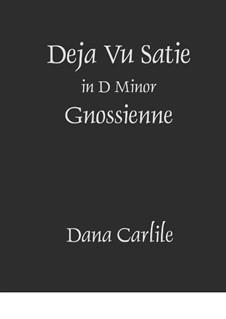 Deja Vu Satie Gnossienne: Deja Vu Satie Gnossienne by Dana Carlile