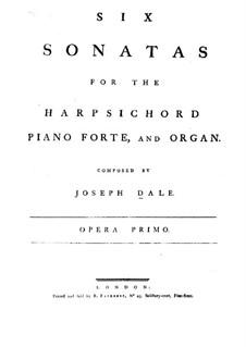 Six Sonatas for Harpsichord (Piano or Organ), Op.1: Six Sonatas for Harpsichord (Piano or Organ) by Joseph Dale