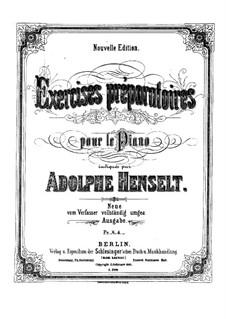 Exercices Préparatoires pour le piano: Exercices Préparatoires pour le piano by Адольф фон Хенсельт