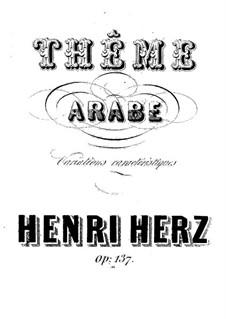 Variations Caracteristiques sur un Theme Arabe 'Pas de L'Abeiller', Op.137: Variations Caracteristiques sur un Theme Arabe 'Pas de L'Abeiller' by Анри Герц