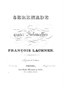 Серенада для четырёх виолончелей, Op.29: Серенада для четырёх виолончелей by Франц Пауль Лахнер