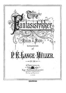 Три фантастические пьесы для скрипки и фортепиано, Op.39: Три фантастические пьесы для скрипки и фортепиано by Петер Эразм Ланге-Мюллер