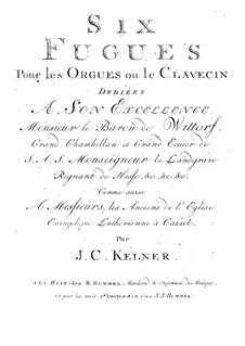 Шесть фуг для органа (или клавесина): Шесть фуг для органа (или клавесина) by Иоганн Кристоф Кельнер