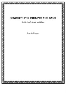 Concerto for Trumpet and Band (Spirit, Soul, Heart and Hope): Concerto for Trumpet and Band (Spirit, Soul, Heart and Hope) by Joseph Hasper