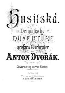 Гуситская увертюра, B.132 Op.67: Для фортепиано в 4 руки by Антонин Дворжак