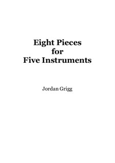 Eight Pieces for Five Instruments: Eight Pieces for Five Instruments by Jordan Grigg