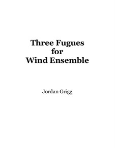 Three Fugues for Wind Ensemble: Three Fugues for Wind Ensemble by Jordan Grigg