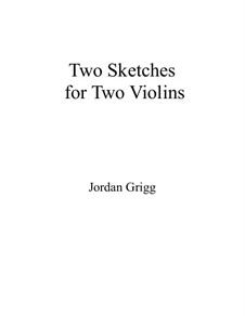 Two Sketches for Two Violins: Two Sketches for Two Violins by Jordan Grigg