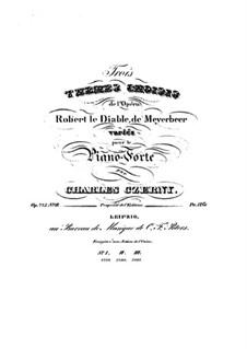 Trois Thêmes Choisis de l'Opéra 'Robert Diable' de Meyerbeer Variés, Op.275 No.2: Trois Thêmes Choisis de l'Opéra 'Robert Diable' de Meyerbeer Variés by Карл Черни