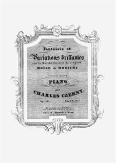 Fantaisie et Variations Brillantes sur la Marche Favorite de l'Opéra 'Moïse' de Rossini, Op.504: Fantaisie et Variations Brillantes sur la Marche Favorite de l'Opéra 'Moïse' de Rossini by Карл Черни