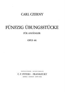 Пятьдесят упражнений для начинающих, Op.481: Для фортепиано by Карл Черни