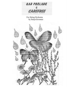 Sad Prelude and Carefree: Для струнного оркестра by Sonja Grossner