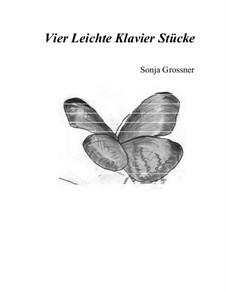 Vier Leichte Klavier Stücke (Four Easy piano Pieces): Vier Leichte Klavier Stücke (Four Easy piano Pieces) by Sonja Grossner