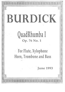 QuadRhumba I, for flute, xylophone, horn, trombone (or two horns) and contrabass, Op.76 No.1: QuadRhumba I, for flute, xylophone, horn, trombone (or two horns) and contrabass by Richard Burdick