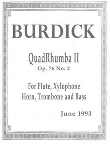 QuadRhumba II, for flute, xylophone, horn, trombone (or two horns) and contrabass, Op.76 No.2: QuadRhumba II, for flute, xylophone, horn, trombone (or two horns) and contrabass by Richard Burdick