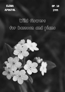 Wild flowers for bassoon and piano (Flori de cîmp pentru fagot și pian), Op.10: Wild flowers for bassoon and piano (Flori de cîmp pentru fagot și pian) by Elena Apostol