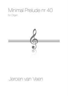 Minimal Prelude No.40 for Organ: Minimal Prelude No.40 for Organ by Jeroen Van Veen