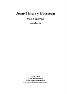 Three Bagatelles for Harpsichord: Three Bagatelles for Harpsichord by Jean-Thierry Boisseau