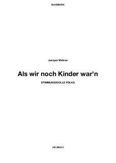 Als wir noch Kinder war'n, JW 290314: Partitur, Klavierauszug by Juergen Wehrse