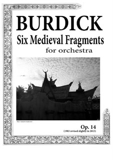 Six Medieval Fragments for Orchestra, Op.14: Six Medieval Fragments for Orchestra by Richard Burdick