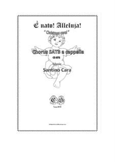 E' nato! Alleluja! - Christmas carol for SATB a cappella, CS872: E' nato! Alleluja! - Christmas carol for SATB a cappella by Santino Cara