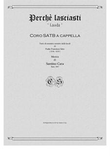 Perchè lasciasti - Lauda per SATB choir a cappella, CS883: Perchè lasciasti - Lauda per SATB choir a cappella by Santino Cara