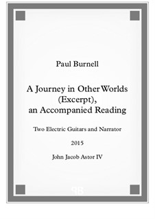 A Journey in Other Worlds (Excerpt), an Accompanied Reading, for two electric guitars and narrator: A Journey in Other Worlds (Excerpt), an Accompanied Reading, for two electric guitars and narrator by Paul Burnell