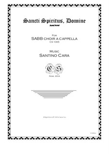Sancti Spiritus, Domine - Motet for SABB choir a cappella, CS1065: Sancti Spiritus, Domine - Motet for SABB choir a cappella by Santino Cara