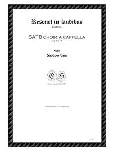 Resonet in laudibus - Carol for SATB choir a cappella, CS1071: Resonet in laudibus - Carol for SATB choir a cappella by Santino Cara