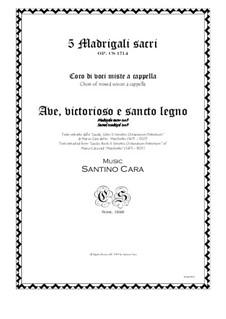 Ave, victorioso e santo legno - Sacred madrigal for choir of mixed voices a cappella, CS1714 No.5: Ave, victorioso e santo legno - Sacred madrigal for choir of mixed voices a cappella by Santino Cara