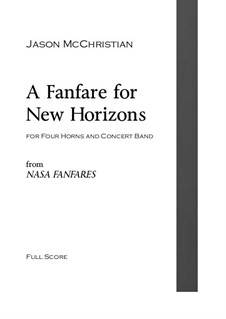A Fanfare for New Horizons - for Four Horns and Concert Band: A Fanfare for New Horizons - for Four Horns and Concert Band by Jason McChristian