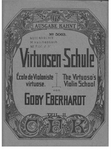The Virtuoso's Violin School by Goby Eberhardt, Part 2: The Virtuoso's Violin School by Goby Eberhardt, Part 2 by Никколо Паганини, Эмиль Соре, Гуго Хеерман, Goby Eberhardt, Richard Sahla, Carl Halir, Johann Christoph Lauterbach, Eduard Rappoldi