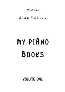 My Piano Books vol.1: My Piano Books vol.1 by Joan Yakkey
