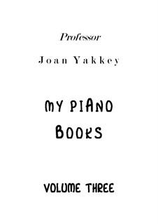My Piano Books vol.3: My Piano Books vol.3 by Joan Yakkey