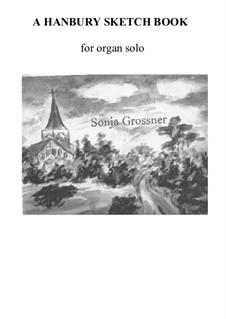 Hanbury Sketch book for organ solo: Hanbury Sketch book for organ solo by Sonja Grossner