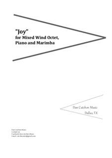 Joy. Ensemble-Mixed Wind Octet, Piano and Marimba: Joy. Ensemble-Mixed Wind Octet, Piano and Marimba by Dan Cutchen
