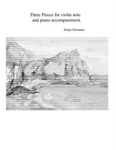 Three pieces for violin solo and piano: Three pieces for violin solo and piano by Sonja Grossner
