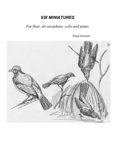 Six Miniatures: For flute, alt saxophone, cello and piano by Sonja Grossner