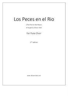 Los Peces en el Rio: for Flute Choir: Los Peces en el Rio: for Flute Choir by Unknown (works before 1850)
