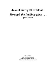 Through the Looking Glass for piano: Through the Looking Glass for piano by Jean-Thierry Boisseau