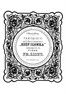 Фантазия на темы из оперы 'Szép Ilonka' М. Мошоньи, S.417: Фантазия на темы из оперы 'Szép Ilonka' М. Мошоньи by Франц Лист