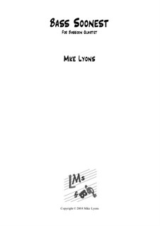 Bass Soonest: For bassoon quartet by Mike Lyons