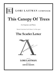 The Scarlet Letter - an opera in 2 Acts: This Canopy of Trees. Hester's aria by Lori Laitman