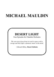 Desert Light: Four Episodes for Chamber Orchestra: Desert Light: Four Episodes for Chamber Orchestra by Michael Mauldin