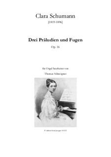 Три прелюдии и фуги, Op.16: For organ by Клара Шуман