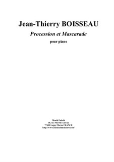 Procession et Mascarade for piano: Procession et Mascarade for piano by Jean-Thierry Boisseau