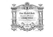 Балетная сюита ре мажор, Op.130: Для фортепиано в 4 руки by Макс Регер
