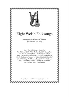 Eight Welsh Folk Songs arranged for Classical Guitar by V.F. Coley: Eight Welsh Folk Songs arranged for Classical Guitar by V.F. Coley by folklore, John Hughes, Unknown (works before 1850), William Hopkins