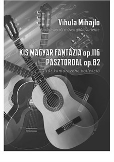 Small hungarian fantasia and Pasztordal, Op.114: Small hungarian fantasia and Pasztordal by Mihajlo Vihula